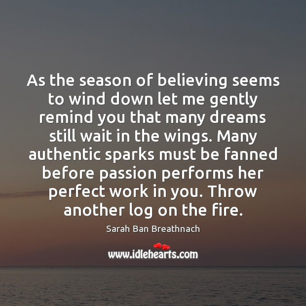 As the season of believing seems to wind down let me gently Sarah Ban Breathnach Picture Quote