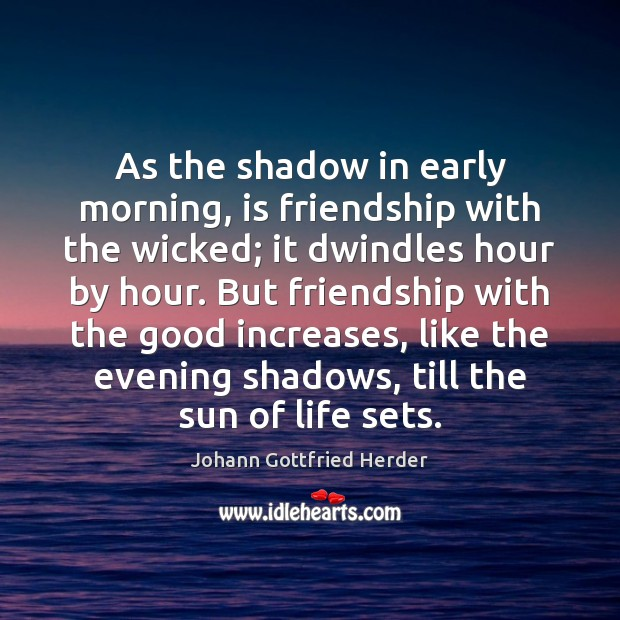 Image, As the shadow in early morning, is friendship with the wicked; it