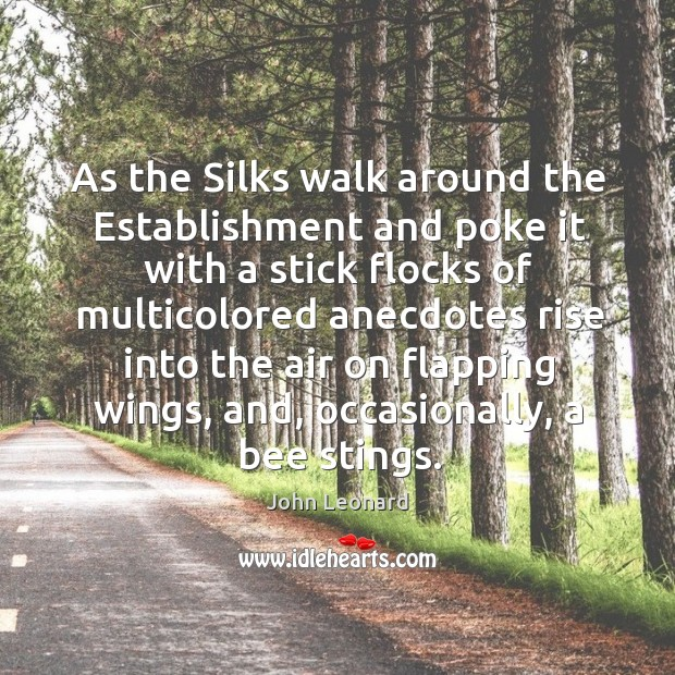 As the silks walk around the establishment and poke it with a stick flocks John Leonard Picture Quote