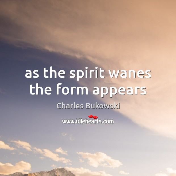 As the spirit wanes the form appears Image