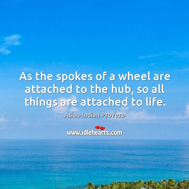 As the spokes of a wheel are attached to the hub Asian-Indian Proverbs Image