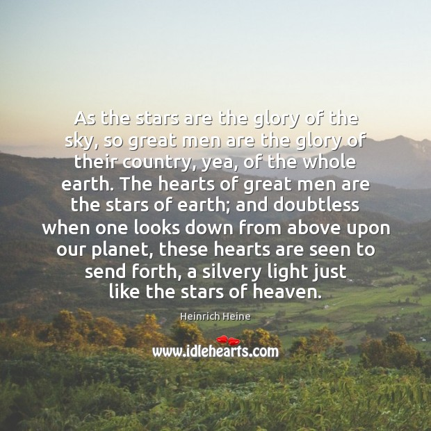 As the stars are the glory of the sky, so great men Heinrich Heine Picture Quote