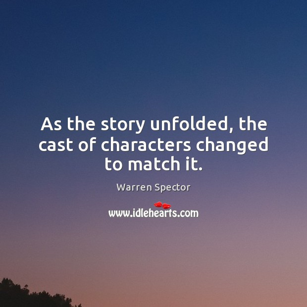 As the story unfolded, the cast of characters changed to match it. Image