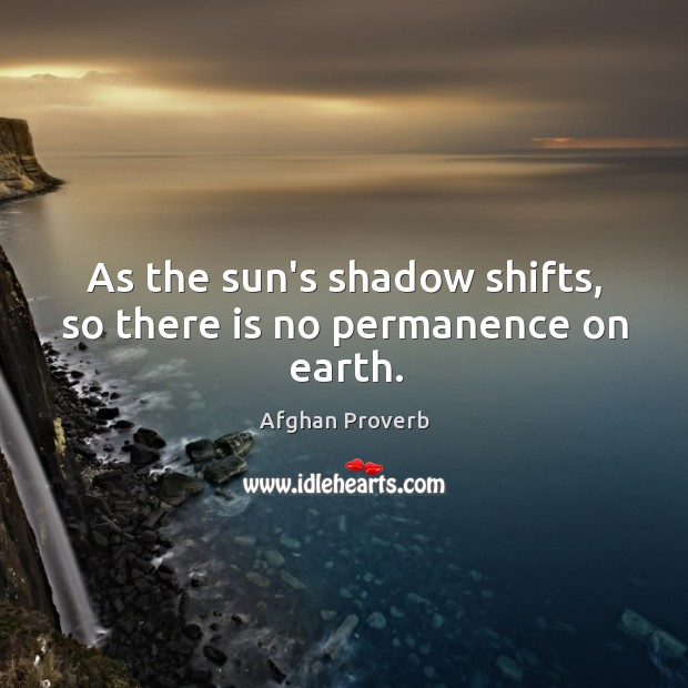 As the sun's shadow shifts, so there is no permanence on earth. Image
