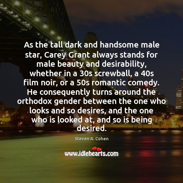 As the tall dark and handsome male star, Carey Grant always stands Steven A. Cohen Picture Quote