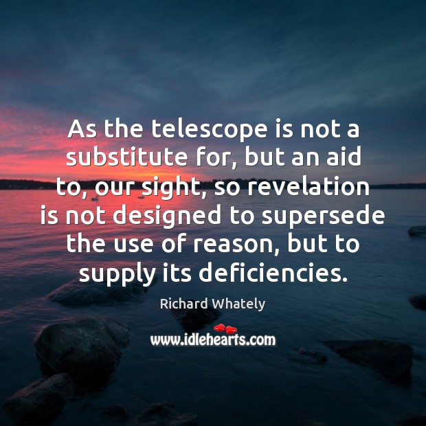 Image, As the telescope is not a substitute for, but an aid to,