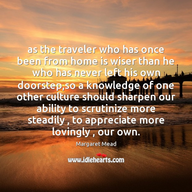 As the traveler who has once been from home is wiser than Image
