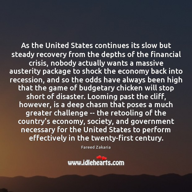 As the United States continues its slow but steady recovery from the Fareed Zakaria Picture Quote