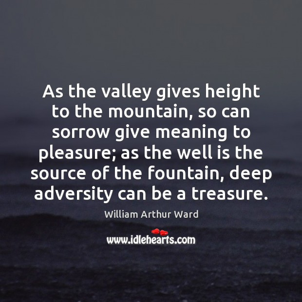 Image, As the valley gives height to the mountain, so can sorrow give