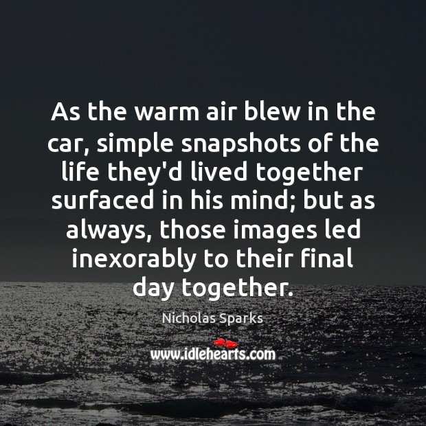 As the warm air blew in the car, simple snapshots of the Nicholas Sparks Picture Quote