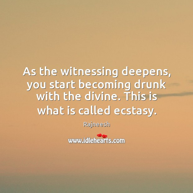 Image, As the witnessing deepens, you start becoming drunk with the divine. This