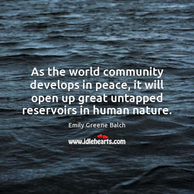 As the world community develops in peace, it will open up great Nature Quotes Image