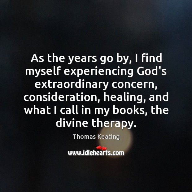 As the years go by, I find myself experiencing God's extraordinary concern, Thomas Keating Picture Quote