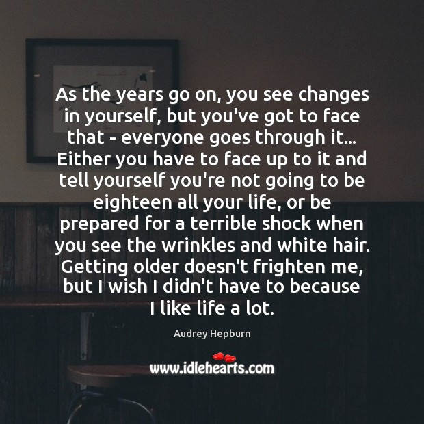 As the years go on, you see changes in yourself, but you've Image