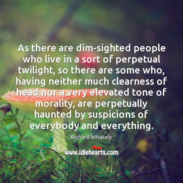 As there are dim-sighted people who live in a sort of perpetual Image