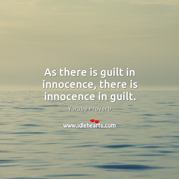 As there is guilt in innocence, there is innocence in guilt. Yoruba Proverbs Image