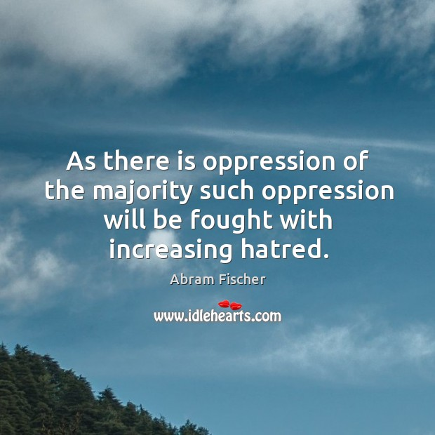 Image, As there is oppression of the majority such oppression will be fought with increasing hatred.