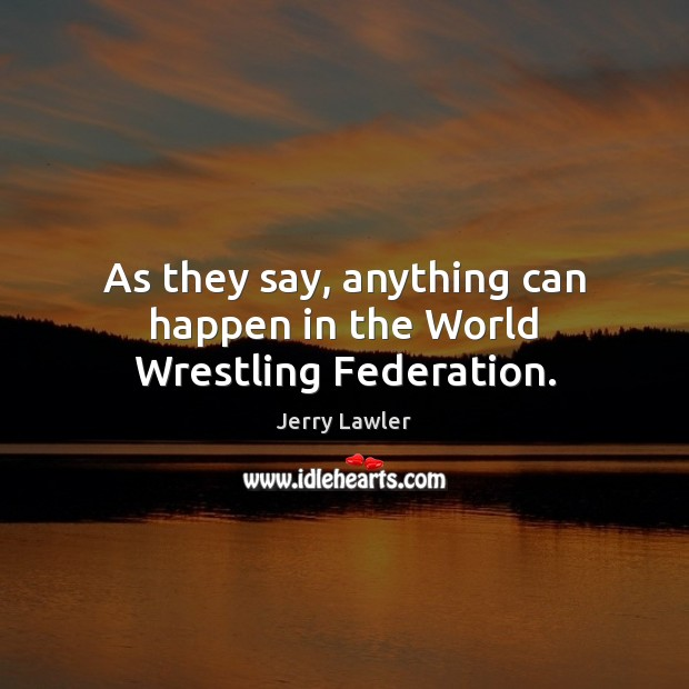 As they say, anything can happen in the World Wrestling Federation. Image