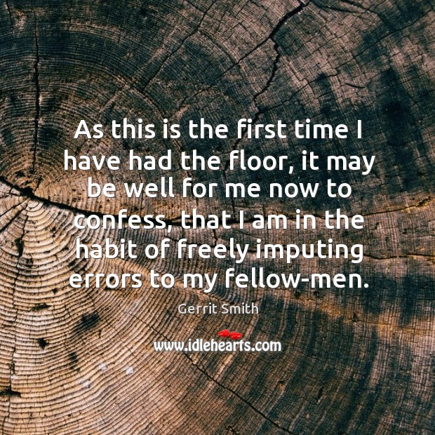 As this is the first time I have had the floor, it may be well for me now to confess Image