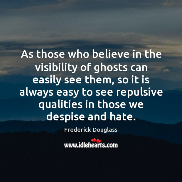 As those who believe in the visibility of ghosts can easily see Frederick Douglass Picture Quote
