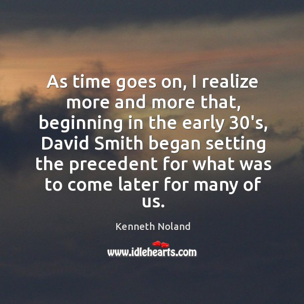 As time goes on, I realize more and more that, beginning in the early 30's Kenneth Noland Picture Quote