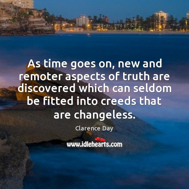 As time goes on, new and remoter aspects of truth are discovered Image