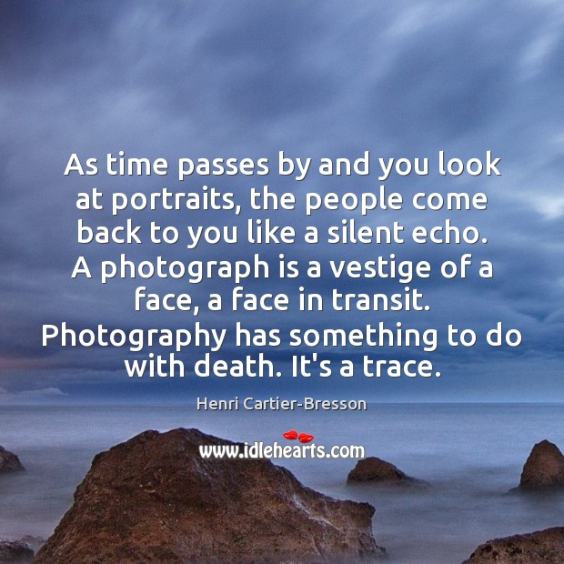 As time passes by and you look at portraits, the people come Henri Cartier-Bresson Picture Quote