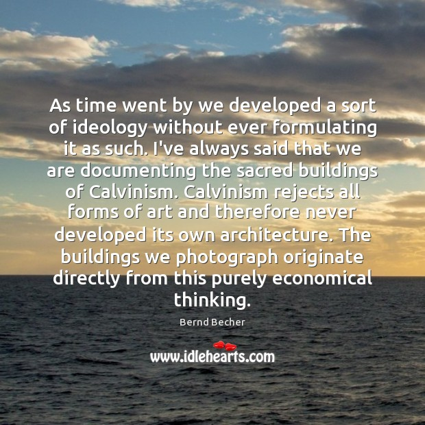 As time went by we developed a sort of ideology without ever Image