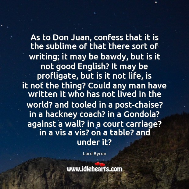 As to Don Juan, confess that it is the sublime of that Image