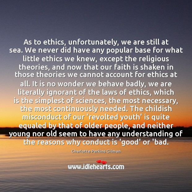 Image, As to ethics, unfortunately, we are still at sea. We never did