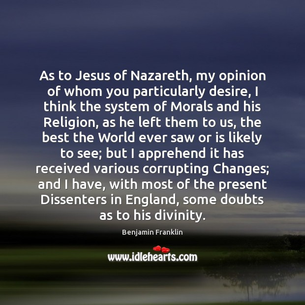 As to Jesus of Nazareth, my opinion of whom you particularly desire, Image