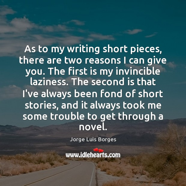 As to my writing short pieces, there are two reasons I can Image