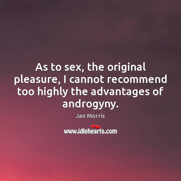 Image, As to sex, the original pleasure, I cannot recommend too highly the