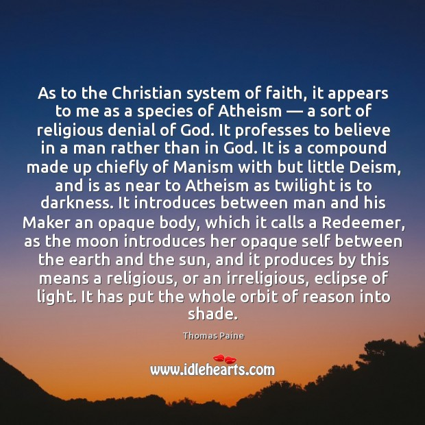 Image, As to the Christian system of faith, it appears to me as