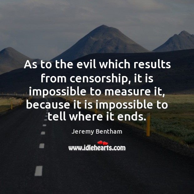As to the evil which results from censorship, it is impossible to Image