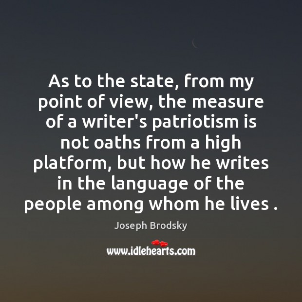 As to the state, from my point of view, the measure of Patriotism Quotes Image
