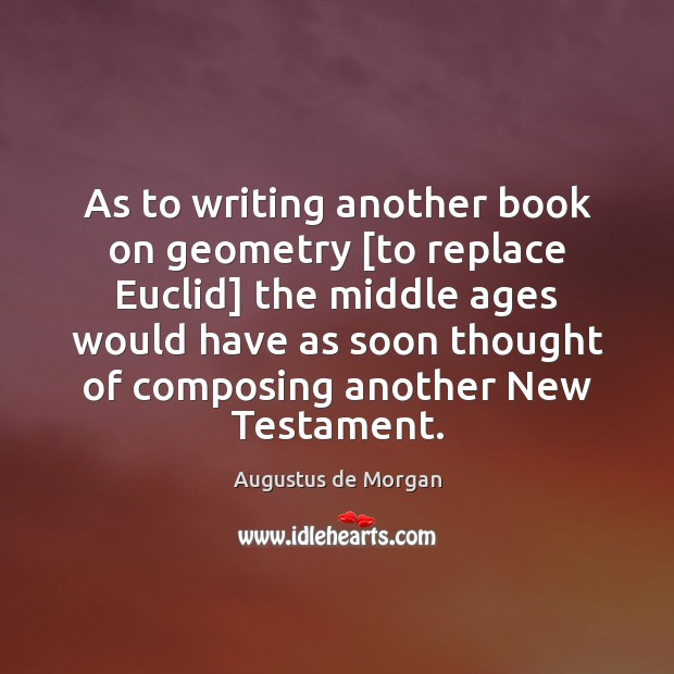 Image, As to writing another book on geometry [to replace Euclid] the middle