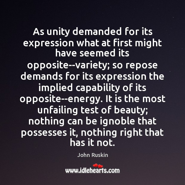 As unity demanded for its expression what at first might have seemed John Ruskin Picture Quote
