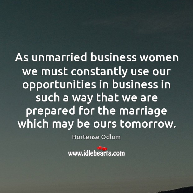 As unmarried business women we must constantly use our opportunities in business Image