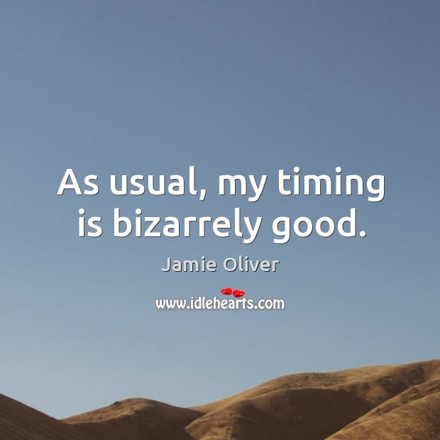 As usual, my timing is bizarrely good. Jamie Oliver Picture Quote