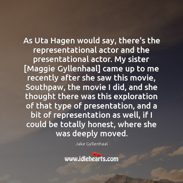 As Uta Hagen would say, there's the representational actor and the presentational Jake Gyllenhaal Picture Quote
