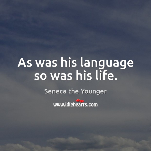 Image, As was his language so was his life.