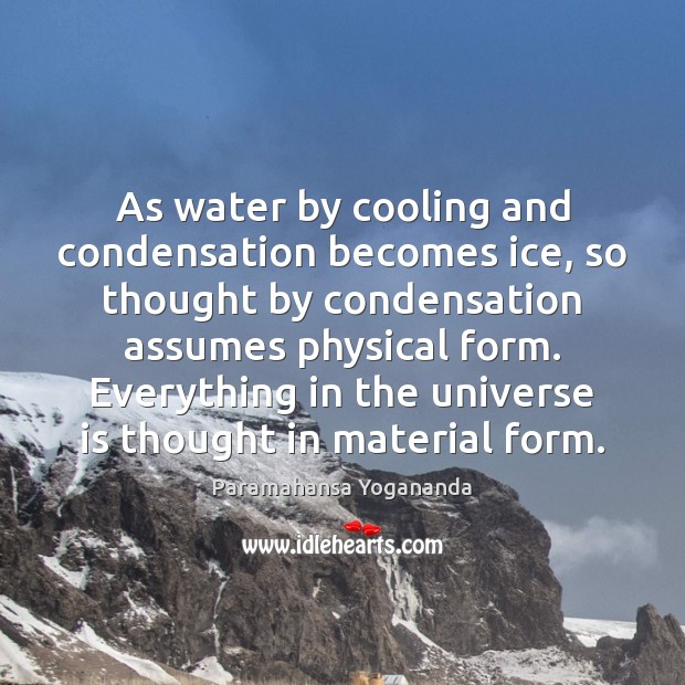 As water by cooling and condensation becomes ice, so thought by condensation Image