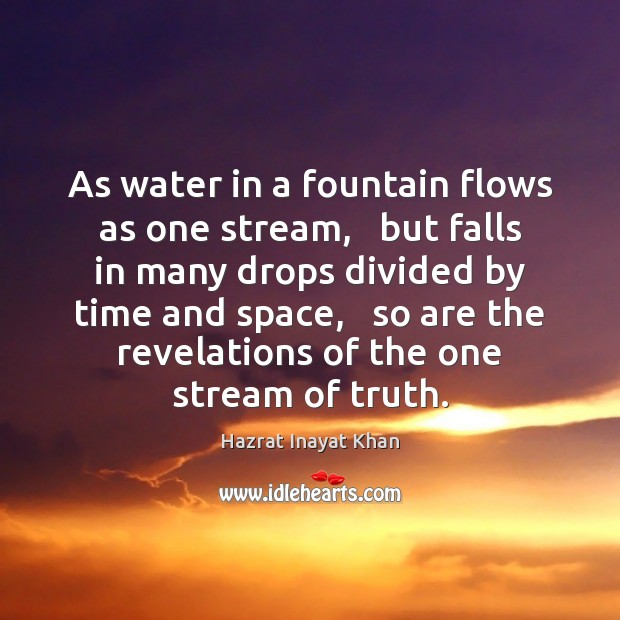 As water in a fountain flows as one stream,   but falls in Hazrat Inayat Khan Picture Quote