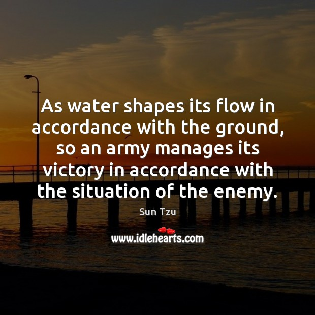 As water shapes its flow in accordance with the ground, so an Image