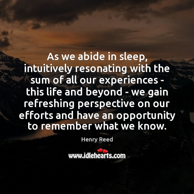 As we abide in sleep, intuitively resonating with the sum of all Henry Reed Picture Quote