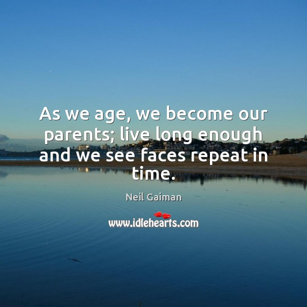 Image, As we age, we become our parents; live long enough and we see faces repeat in time.