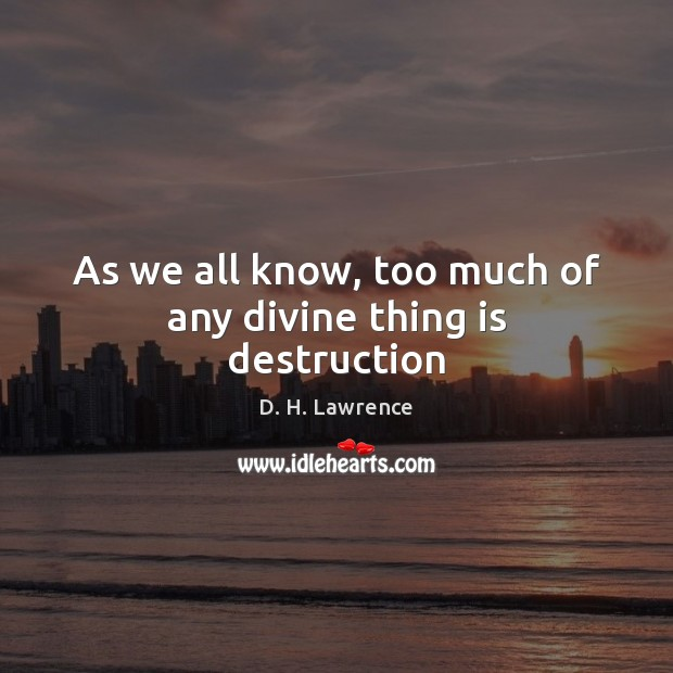 As we all know, too much of any divine thing is destruction Image