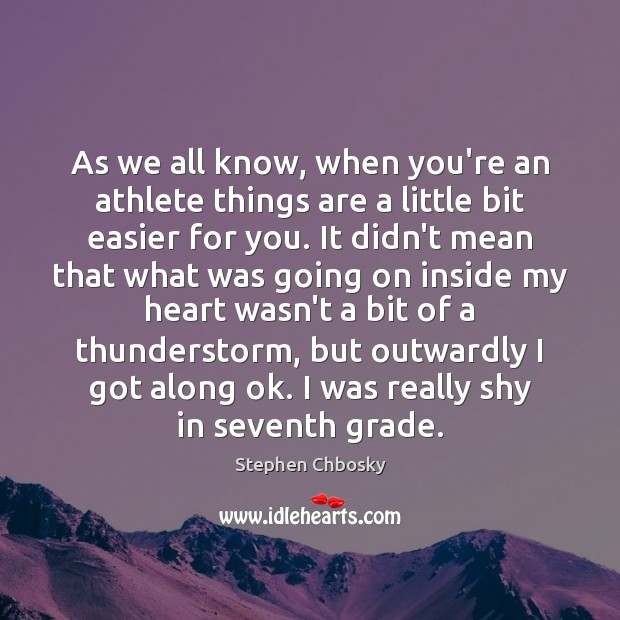 As we all know, when you're an athlete things are a little Stephen Chbosky Picture Quote