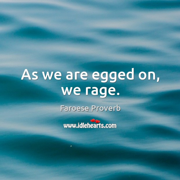 As we are egged on, we rage. Faroese Proverbs Image